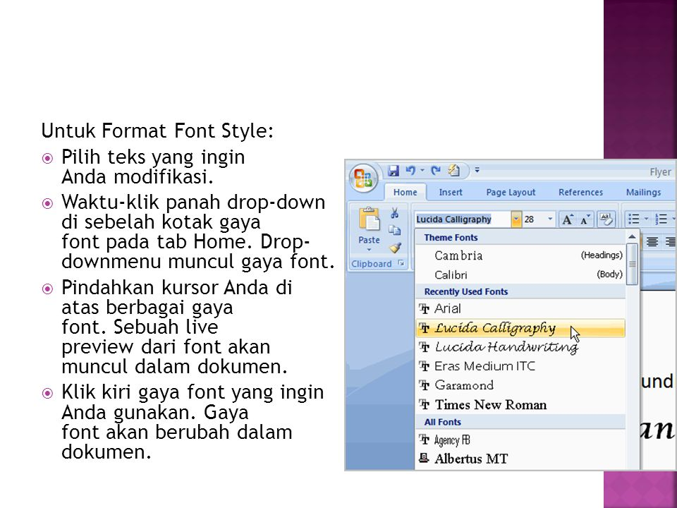 Untuk Format Font Style:  Pilih teks yang ingin Anda modifikasi.  Waktu-klik panah drop-down di sebelah kotak gaya font pada tab Home. Drop- downmen