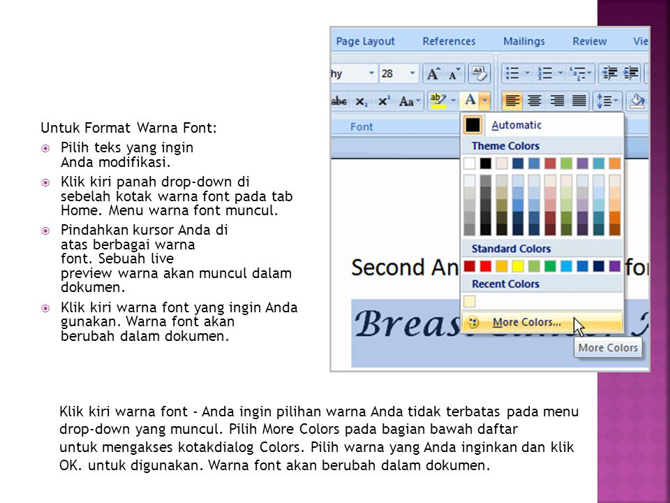 Untuk Format Warna Font:  Pilih teks yang ingin Anda modifikasi.  Klik kiri panah drop-down di sebelah kotak warna font pada tab Home. Menu warna fo