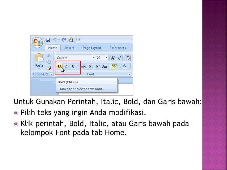 Untuk Gunakan Perintah, Italic, Bold, dan Garis bawah:  Pilih teks yang ingin Anda modifikasi.