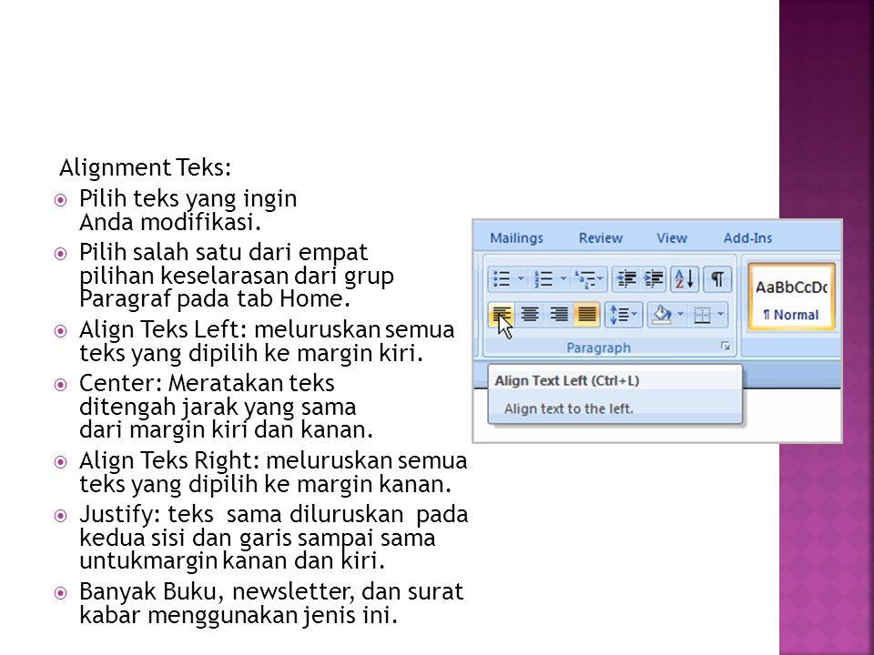 Alignment Teks:  Pilih teks yang ingin Anda modifikasi.  Pilih salah satu dari empat pilihan keselarasan dari grup Paragraf pada tab Home.  Align T