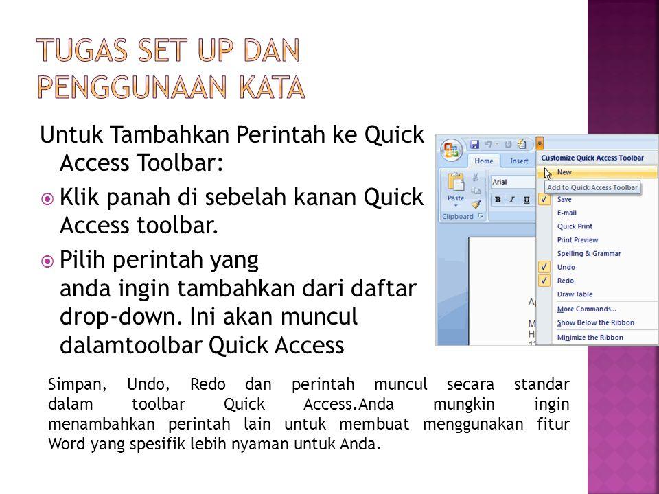 Untuk Tambahkan Perintah ke Quick Access Toolbar:  Klik panah di sebelah kanan Quick Access toolbar.  Pilih perintah yang anda ingin tambahkan dari