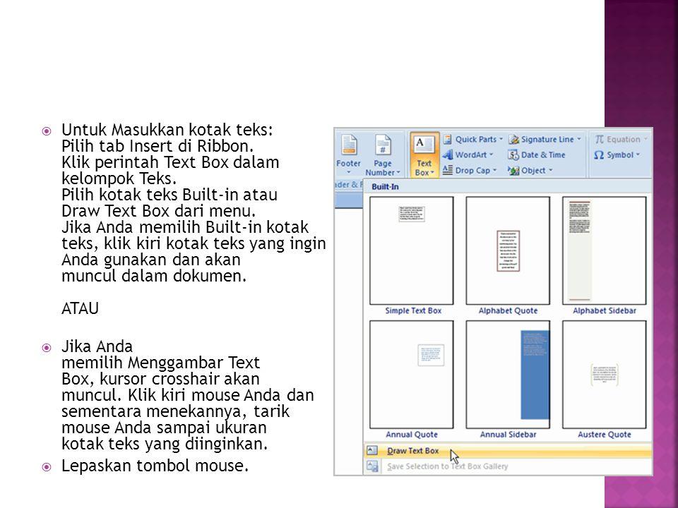  Untuk Masukkan kotak teks: Pilih tab Insert di Ribbon. Klik perintah Text Box dalam kelompok Teks. Pilih kotak teks Built-in atau Draw Text Box dari