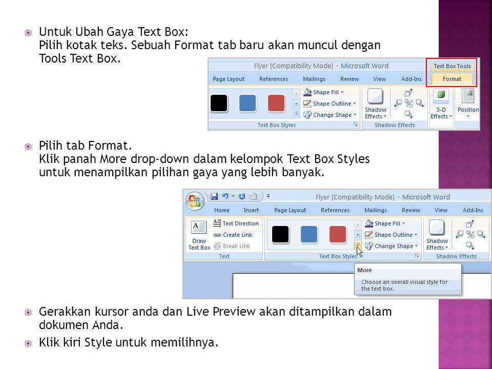  Untuk Ubah Gaya Text Box: Pilih kotak teks. Sebuah Format tab baru akan muncul dengan Tools Text Box.  Pilih tab Format. Klik panah More drop-down