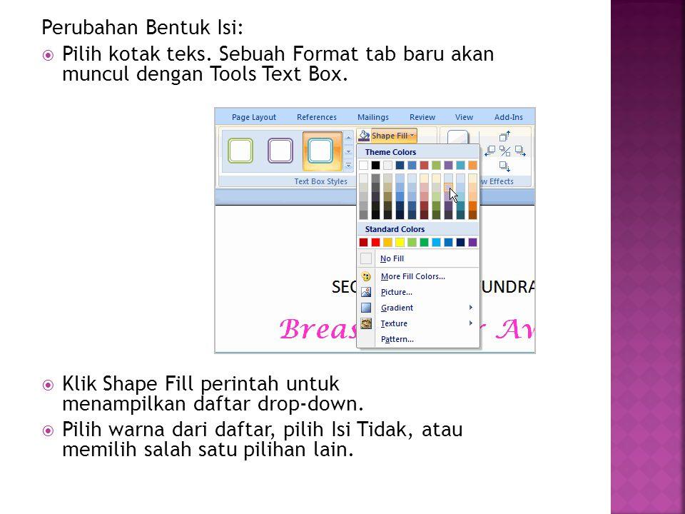 Perubahan Bentuk Isi:  Pilih kotak teks. Sebuah Format tab baru akan muncul dengan Tools Text Box.  Klik Shape Fill perintah untuk menampilkan dafta