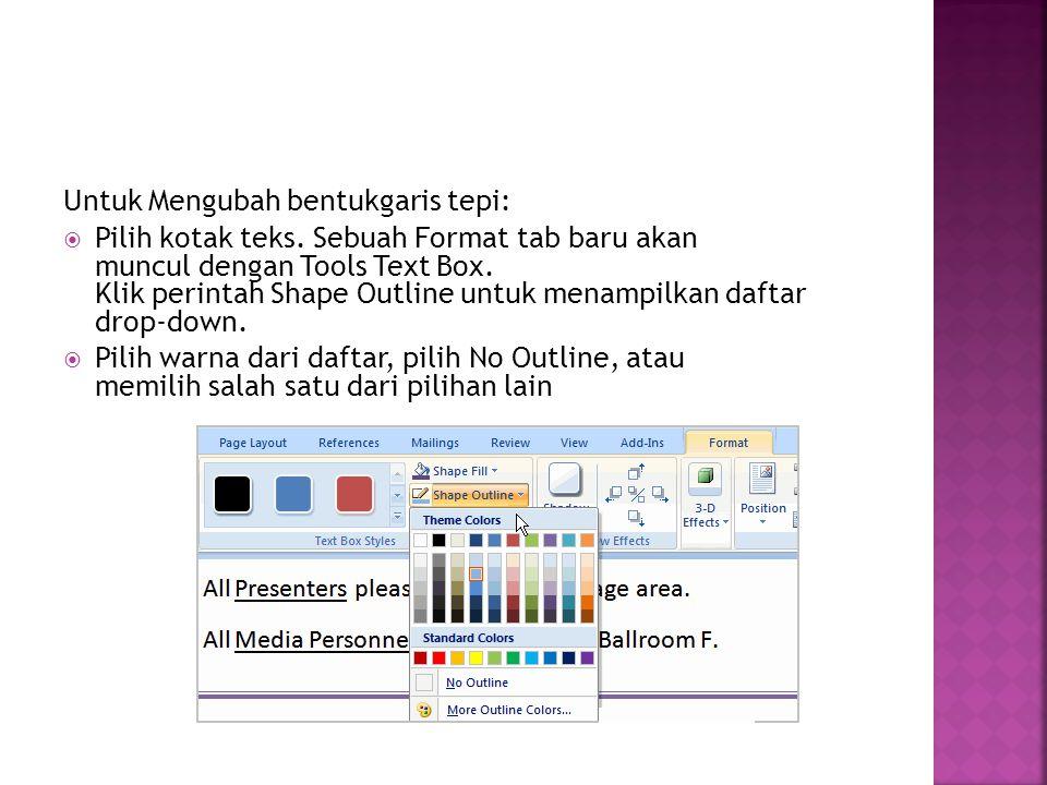 Untuk Mengubah bentukgaris tepi:  Pilih kotak teks. Sebuah Format tab baru akan muncul dengan Tools Text Box. Klik perintah Shape Outline untuk menam