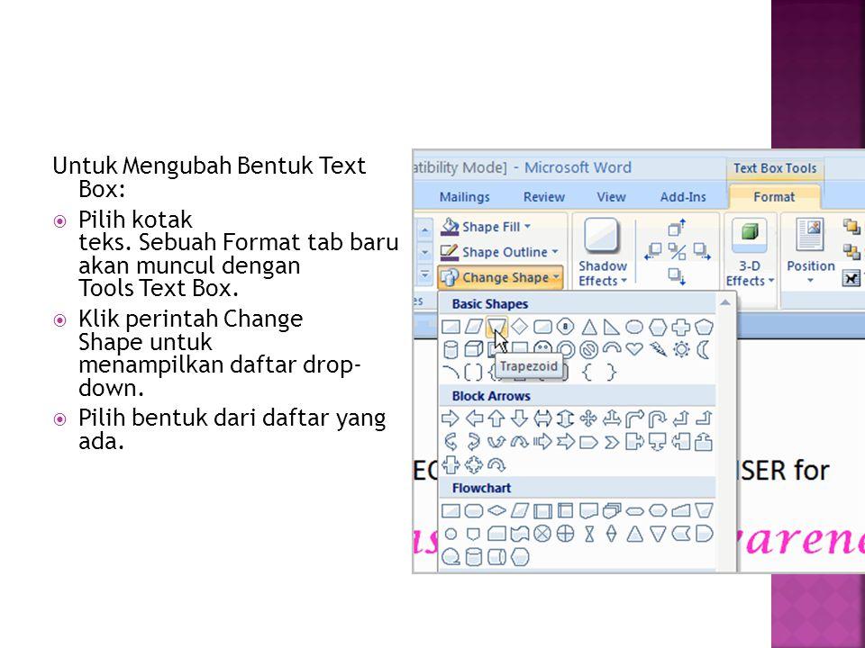 Untuk Mengubah Bentuk Text Box:  Pilih kotak teks. Sebuah Format tab baru akan muncul dengan Tools Text Box.  Klik perintah Change Shape untuk menam