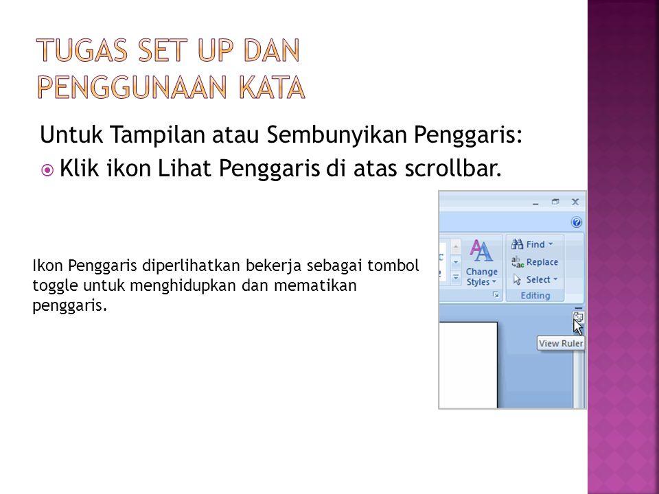 Untuk Tampilan atau Sembunyikan Penggaris:  Klik ikon Lihat Penggaris di atas scrollbar. Ikon Penggaris diperlihatkan bekerja sebagai tombol toggle u