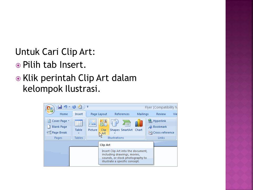 Untuk Cari Clip Art:  Pilih tab Insert.  Klik perintah Clip Art dalam kelompok Ilustrasi.