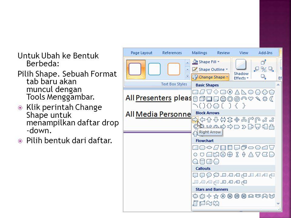 Untuk Ubah ke Bentuk Berbeda: Pilih Shape. Sebuah Format tab baru akan muncul dengan Tools Menggambar.  Klik perintah Change Shape untuk menampilkan