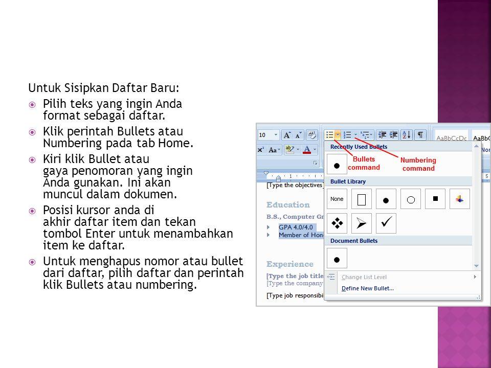 Untuk Sisipkan Daftar Baru:  Pilih teks yang ingin Anda format sebagai daftar.  Klik perintah Bullets atau Numbering pada tab Home.  Kiri klik Bull
