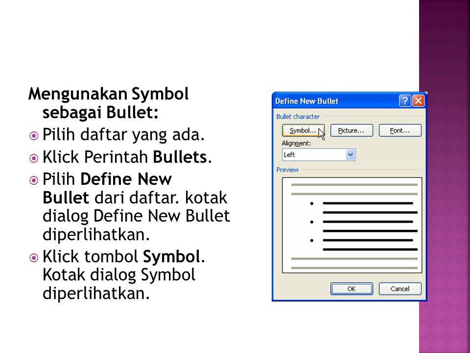 Mengunakan Symbol sebagai Bullet:  Pilih daftar yang ada.  Klick Perintah Bullets.  Pilih Define New Bullet dari daftar. kotak dialog Define New Bu