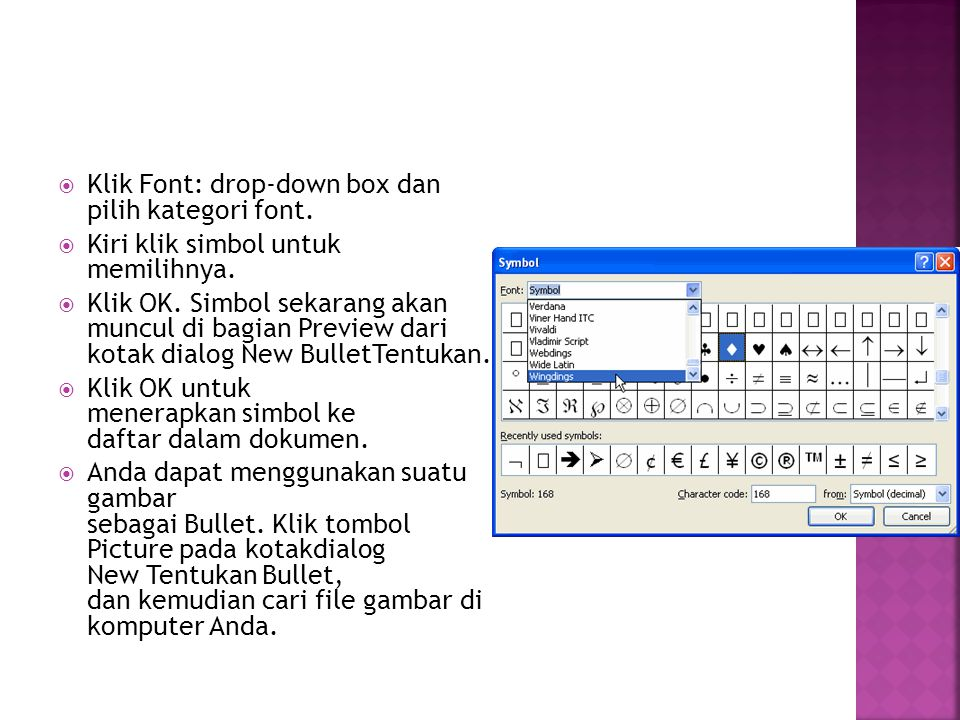  Klik Font: drop-down box dan pilih kategori font.  Kiri klik simbol untuk memilihnya.  Klik OK. Simbol sekarang akan muncul di bagian Preview dari
