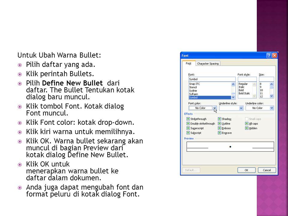 Untuk Ubah Warna Bullet:  Pilih daftar yang ada.  Klik perintah Bullets.  Pilih Define New Bullet dari daftar. The Bullet Tentukan kotak dialog bar