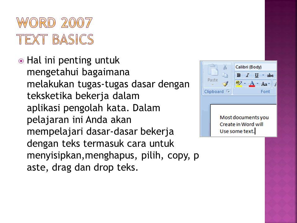  Hal ini penting untuk mengetahui bagaimana melakukan tugas-tugas dasar dengan teksketika bekerja dalam aplikasi pengolah kata.
