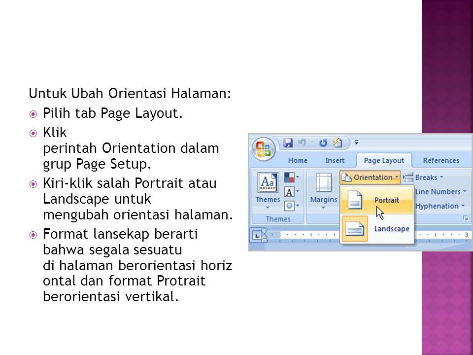 Untuk Ubah Orientasi Halaman:  Pilih tab Page Layout.  Klik perintah Orientation dalam grup Page Setup.  Kiri-klik salah Portrait atau Landscape un