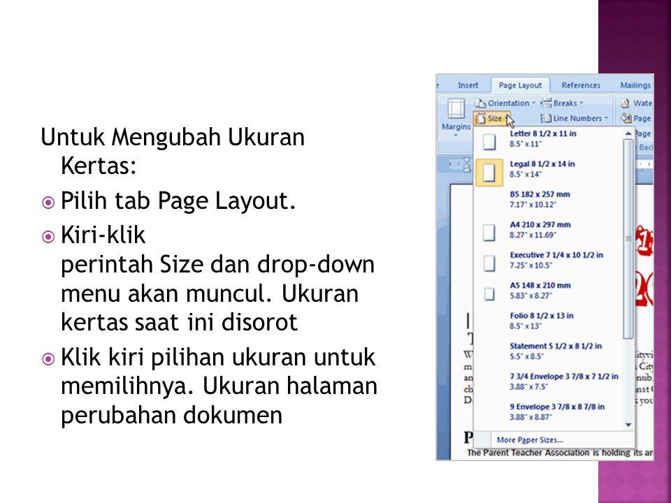 Untuk Mengubah Ukuran Kertas:  Pilih tab Page Layout.  Kiri-klik perintah Size dan drop-down menu akan muncul. Ukuran kertas saat ini disorot  Klik