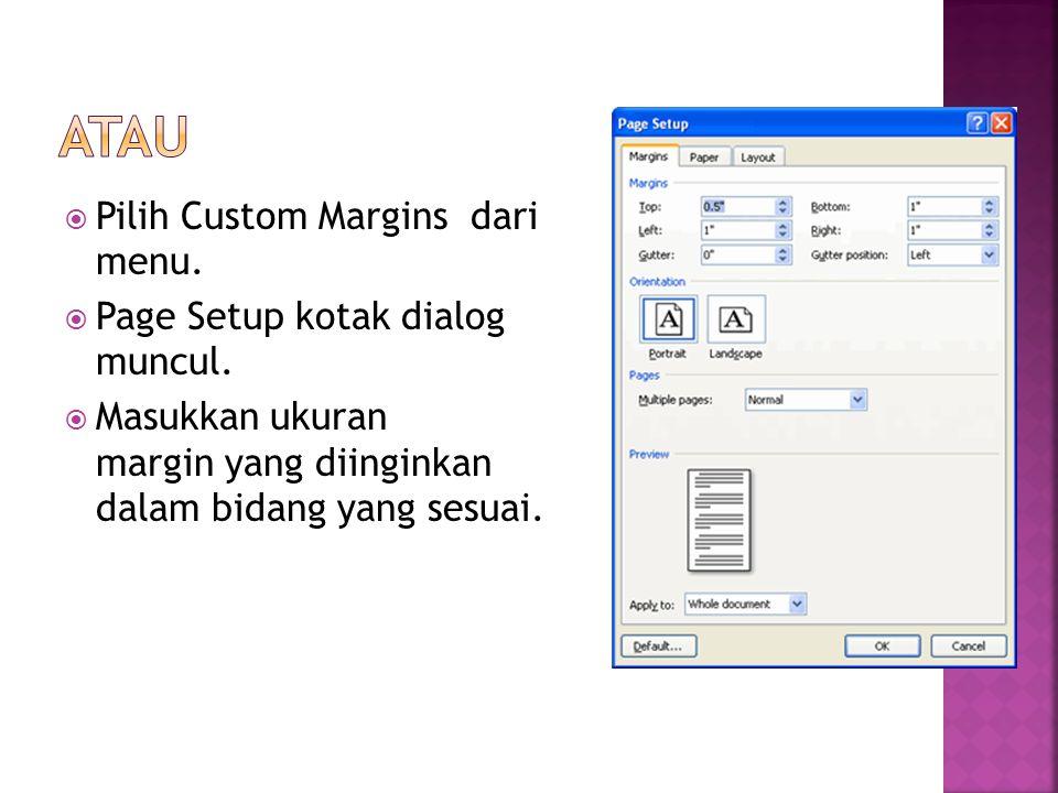  Pilih Custom Margins dari menu.  Page Setup kotak dialog muncul.  Masukkan ukuran margin yang diinginkan dalam bidang yang sesuai.