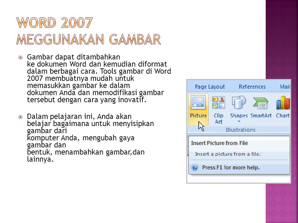  Gambar dapat ditambahkan ke dokumen Word dan kemudian diformat dalam berbagai cara. Tools gambar di Word 2007 membuatnya mudah untuk memasukkan gamb