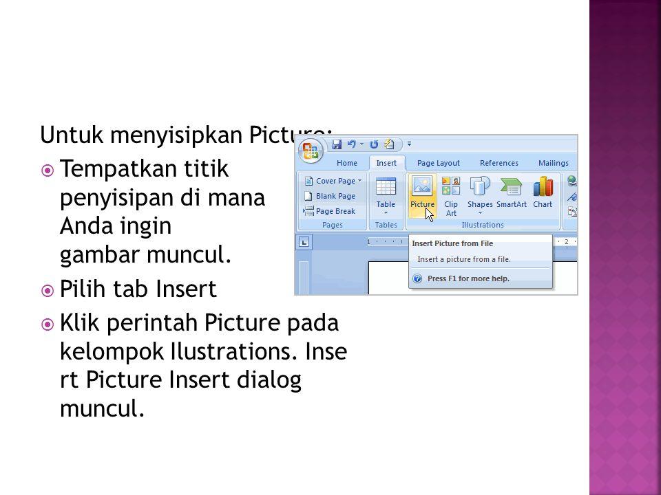 Untuk menyisipkan Picture:  Tempatkan titik penyisipan di mana Anda ingin gambar muncul.  Pilih tab Insert  Klik perintah Picture pada kelompok Ilu