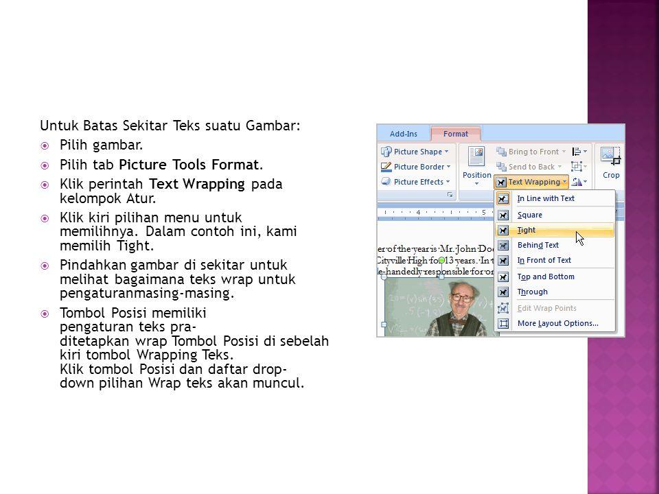 Untuk Batas Sekitar Teks suatu Gambar:  Pilih gambar.  Pilih tab Picture Tools Format.  Klik perintah Text Wrapping pada kelompok Atur.  Klik kiri