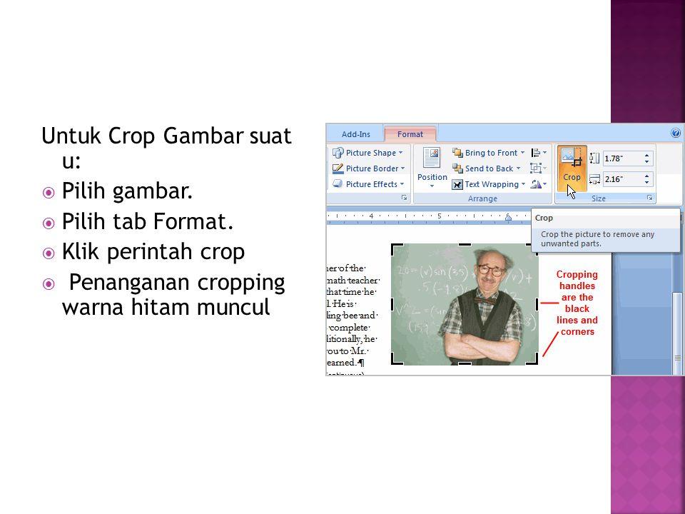 Untuk Crop Gambar suat u:  Pilih gambar.  Pilih tab Format.  Klik perintah crop  Penanganan cropping warna hitam muncul