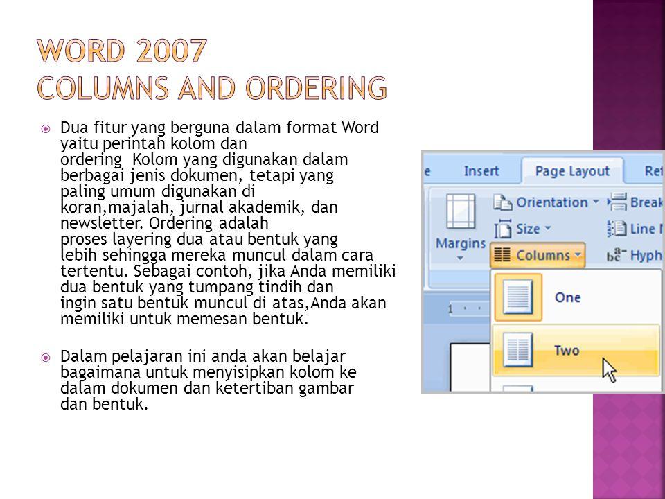  Dua fitur yang berguna dalam format Word yaitu perintah kolom dan ordering Kolom yang digunakan dalam berbagai jenis dokumen, tetapi yang paling umum digunakan di koran,majalah, jurnal akademik, dan newsletter.