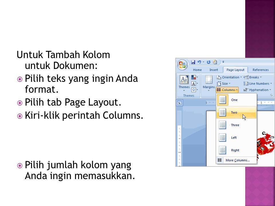 Untuk Tambah Kolom untuk Dokumen:  Pilih teks yang ingin Anda format.  Pilih tab Page Layout.  Kiri-klik perintah Columns.  Pilih jumlah kolom yan
