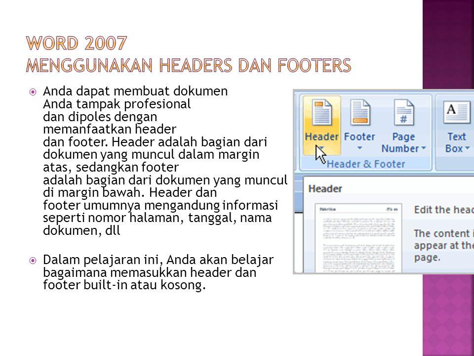  Anda dapat membuat dokumen Anda tampak profesional dan dipoles dengan memanfaatkan header dan footer. Header adalah bagian dari dokumen yang muncul