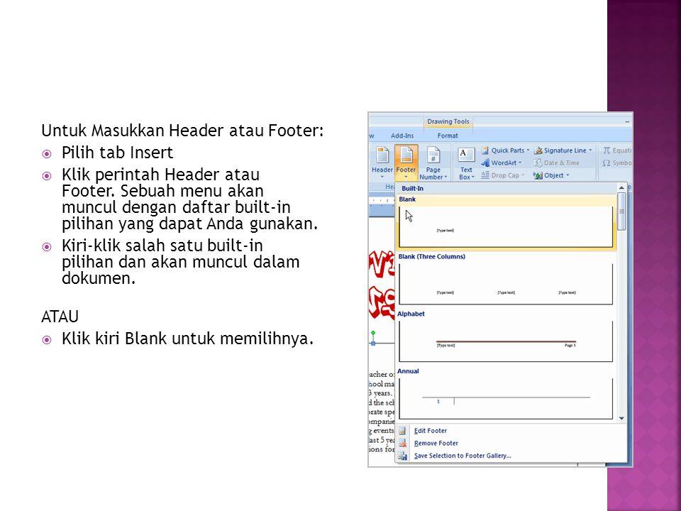 Untuk Masukkan Header atau Footer:  Pilih tab Insert  Klik perintah Header atau Footer. Sebuah menu akan muncul dengan daftar built-in pilihan yang