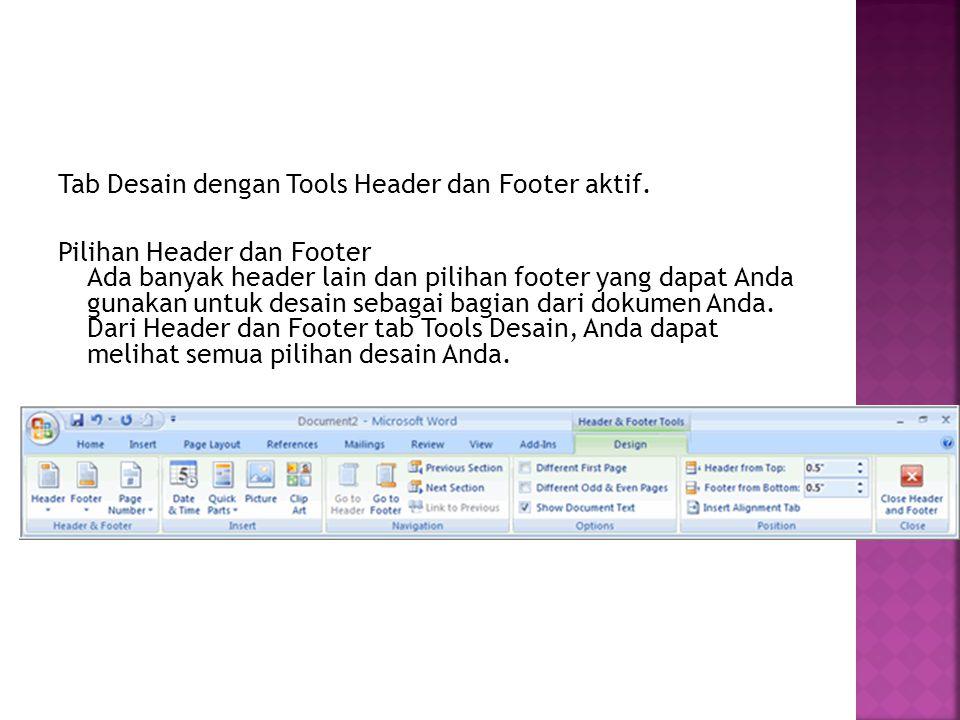 Tab Desain dengan Tools Header dan Footer aktif. Pilihan Header dan Footer Ada banyak header lain dan pilihan footer yang dapat Anda gunakan untuk des