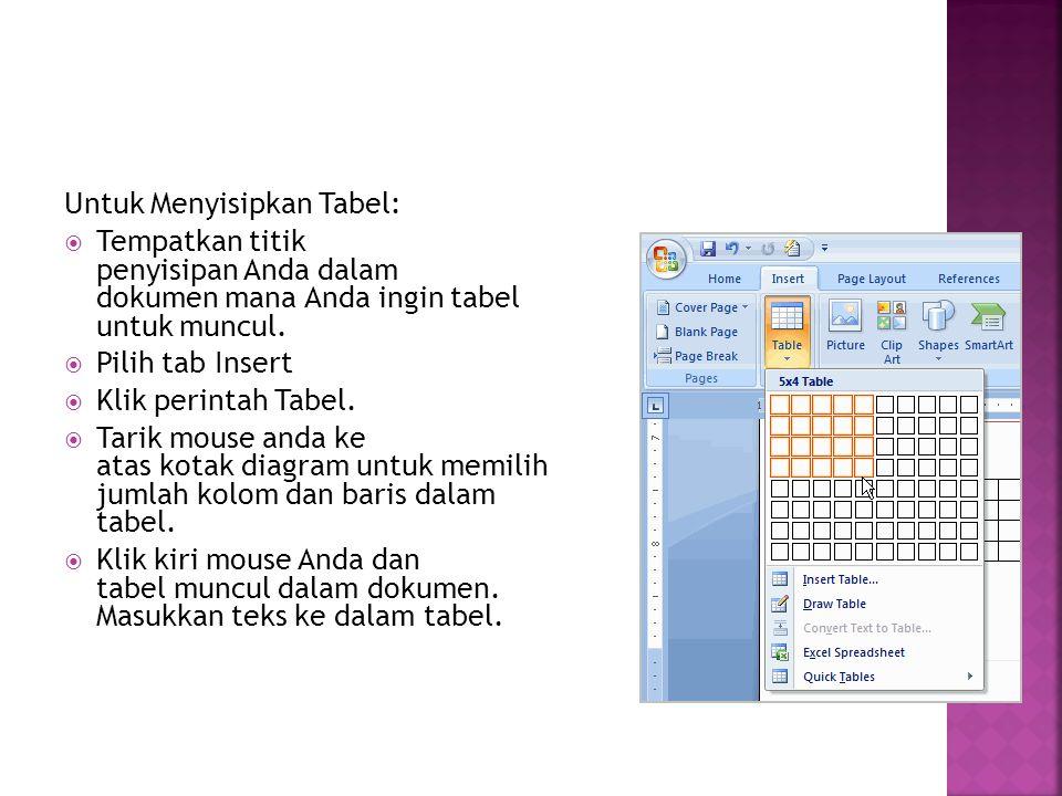 Untuk Menyisipkan Tabel:  Tempatkan titik penyisipan Anda dalam dokumen mana Anda ingin tabel untuk muncul.  Pilih tab Insert  Klik perintah Tabel.