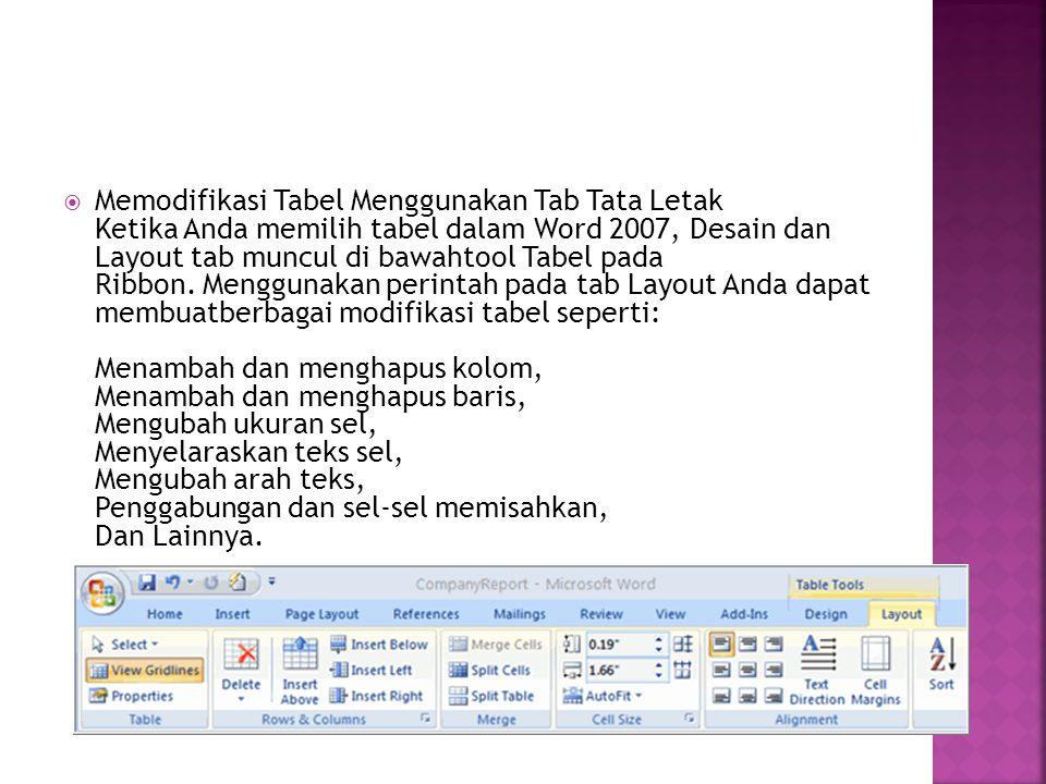  Memodifikasi Tabel Menggunakan Tab Tata Letak Ketika Anda memilih tabel dalam Word 2007, Desain dan Layout tab muncul di bawahtool Tabel pada Ribbon.