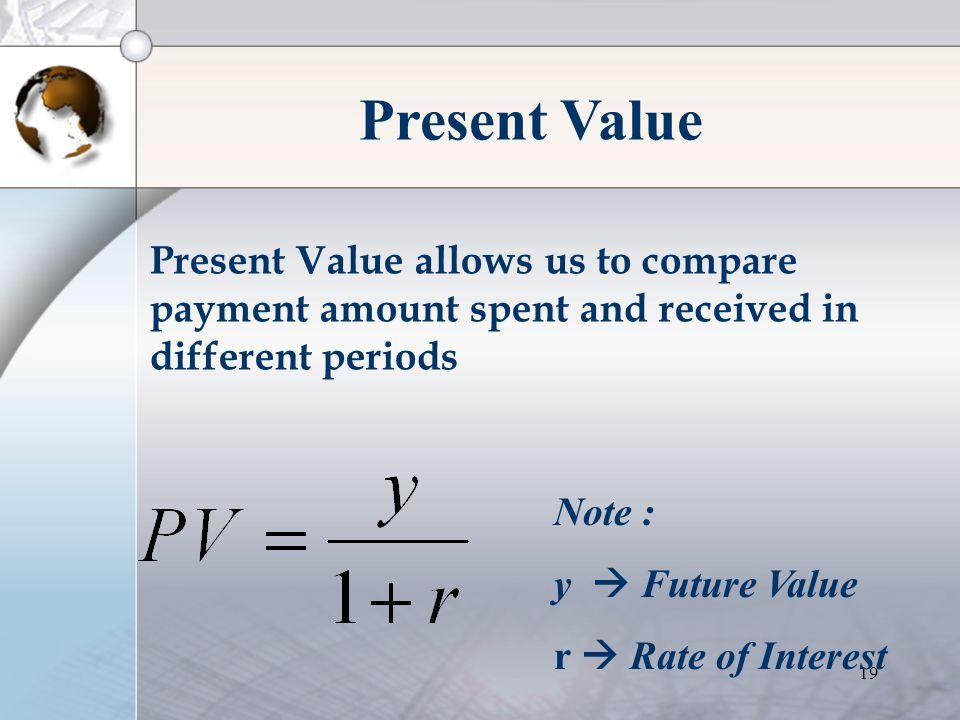 """18 Investment : Present Value •Keputusan Investasi : Gain antara """"Current Cost"""" dan """"Future Returns"""" •Fakta : terdapat perbedaan nilai antara saat ini"""