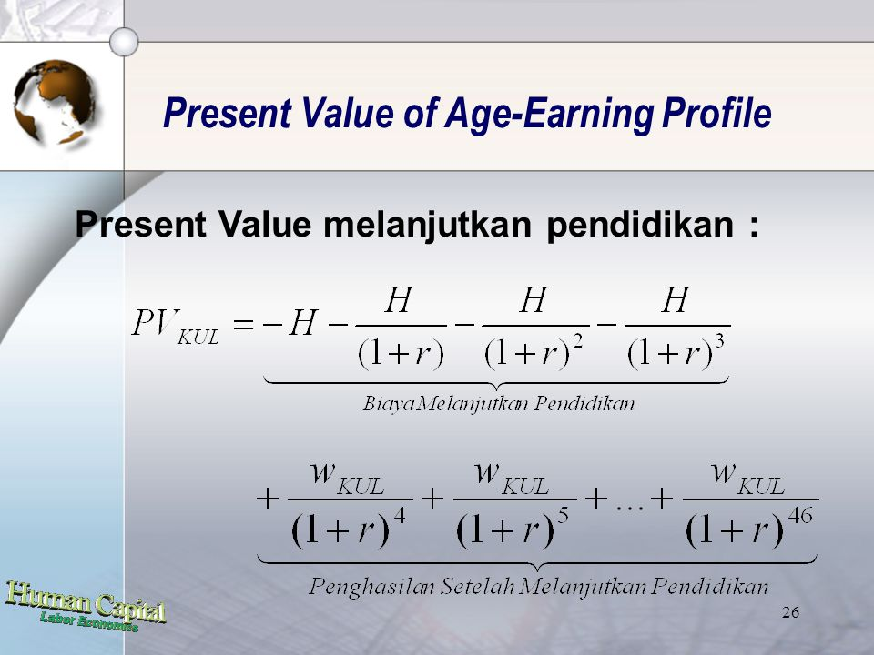 25 Present Value of Age-Earning Profile Present Value lulusan SMU (bekerja usia 18-64 th):