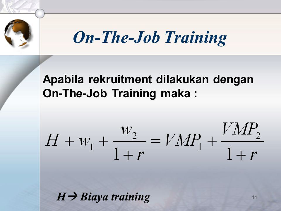 43 On-The-Job Training Worker bekerja untuk 2 periode maka profit-maximizing (tanpa training) : TC  Total Labor Cost
