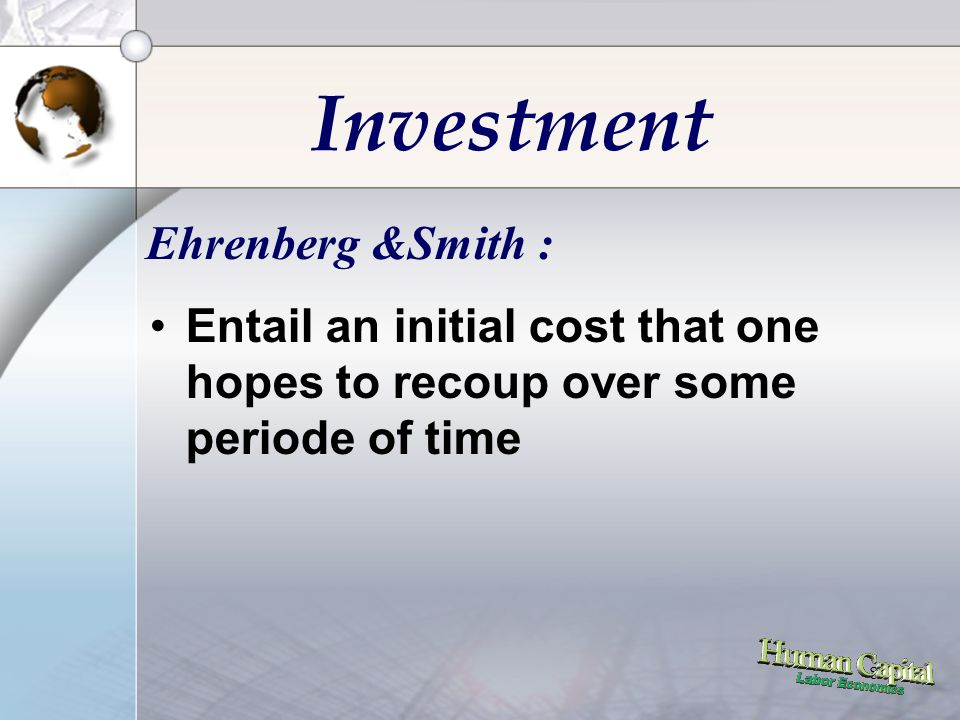 8 Investment Ehrenberg &Smith : •Entail an initial cost that one hopes to recoup over some periode of time