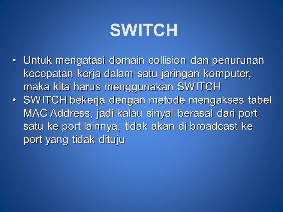SWITCH •Untuk mengatasi domain collision dan penurunan kecepatan kerja dalam satu jaringan komputer, maka kita harus menggunakan SWITCH •SWITCH bekerj