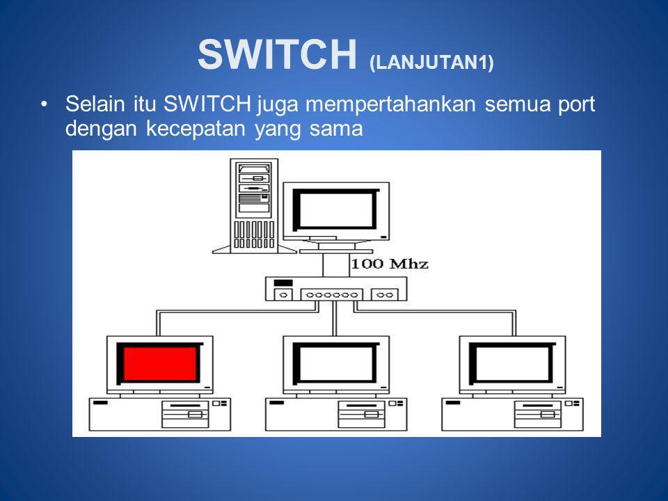 SWITCH (LANJUTAN1) •Selain itu SWITCH juga mempertahankan semua port dengan kecepatan yang sama