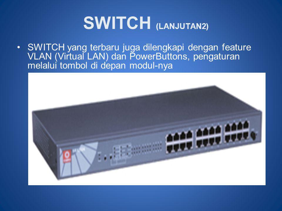 SWITCH (LANJUTAN2) •SWITCH yang terbaru juga dilengkapi dengan feature VLAN (Virtual LAN) dan PowerButtons, pengaturan melalui tombol di depan modul-n