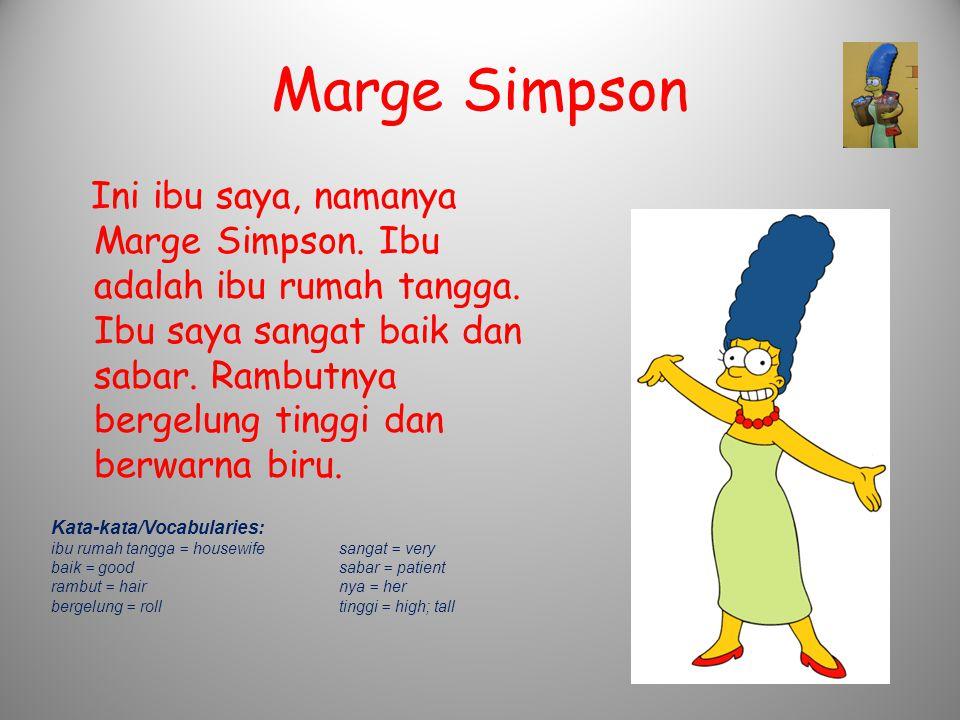 Marge Simpson Ini ibu saya, namanya Marge Simpson. Ibu adalah ibu rumah tangga. Ibu saya sangat baik dan sabar. Rambutnya bergelung tinggi dan berwarn
