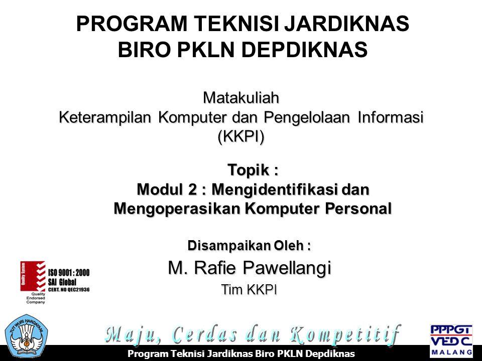 PROGRAM TEKNISI JARDIKNAS BIRO PKLN DEPDIKNAS Matakuliah Keterampilan Komputer dan Pengelolaan Informasi (KKPI) Disampaikan Oleh : M.
