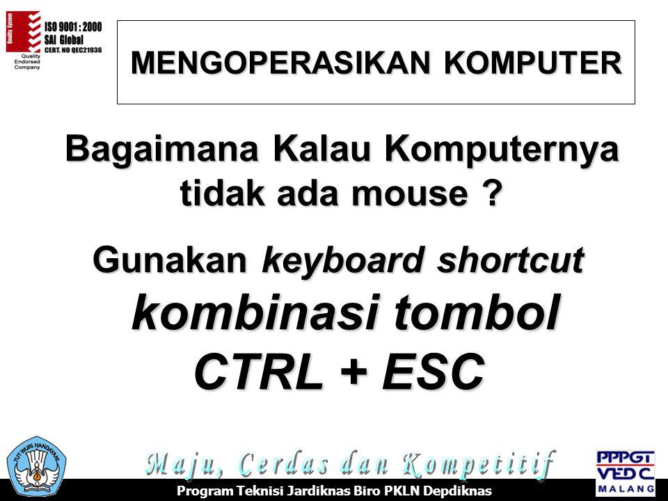 Program Teknisi Jardiknas Biro PKLN Depdiknas Bagaimana Kalau Komputernya tidak ada mouse ? MENGOPERASIKAN KOMPUTER Gunakan keyboard shortcut kombinas