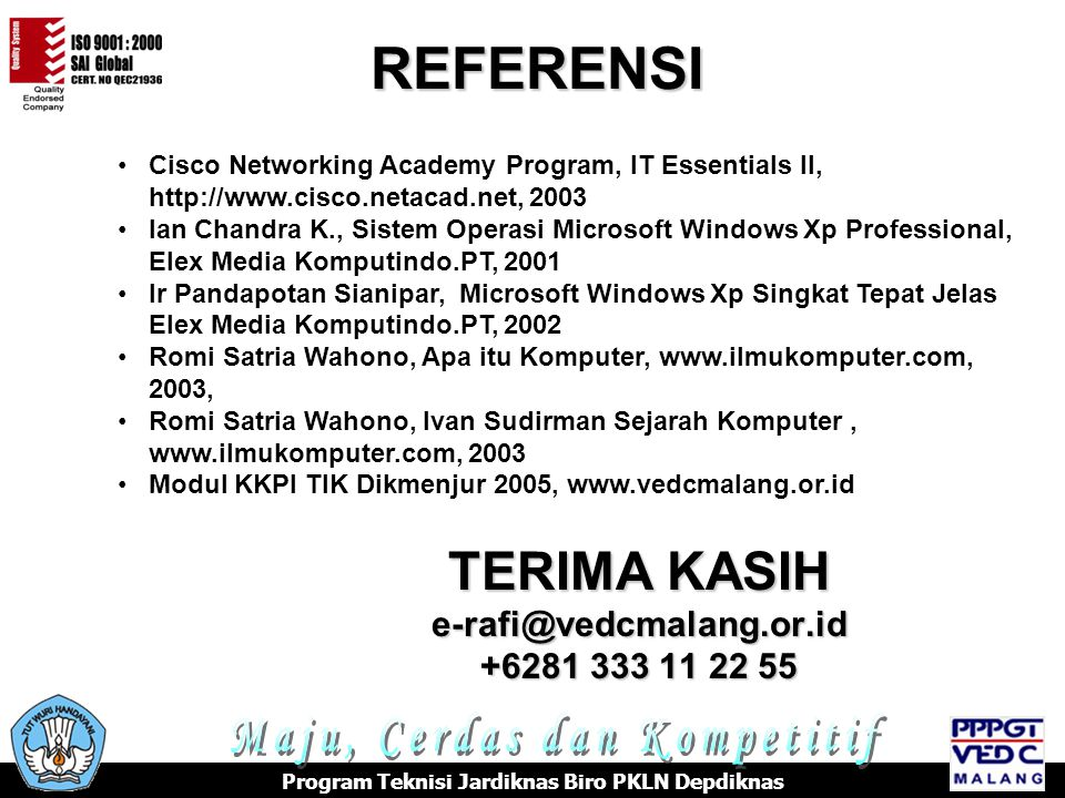 TERIMA KASIH e-rafi@vedcmalang.or.id +6281 333 11 22 55 •Cisco Networking Academy Program, IT Essentials II, http://www.cisco.netacad.net, 2003 •Ian C