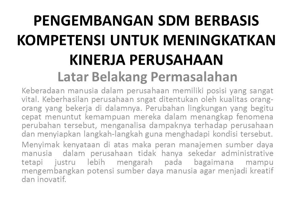 Perumusan Permasalahan Berdasarkan latar belakang di atas maka penulis memberikan perumusan masalah yaitu : Bagaimana Pengembangan SDM Berbasis Kompetensi pada PDAM Kabupaten Sragen .