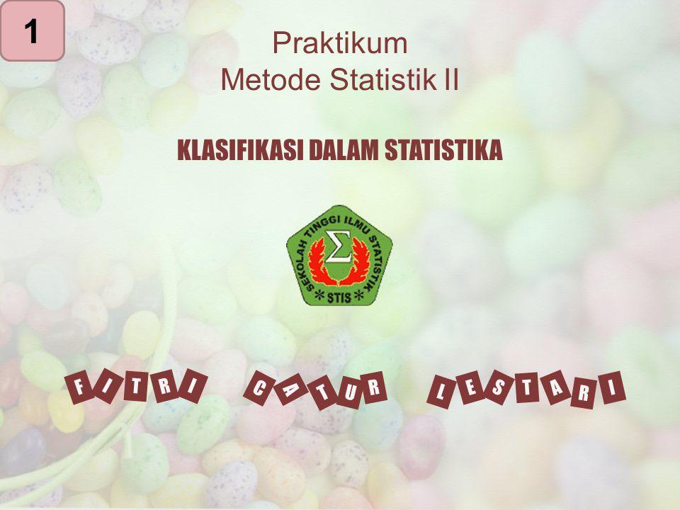 Praktikum Metode Statistik II I F R T I L E T S A I R C T U A R KLASIFIKASI DALAM STATISTIKA 1