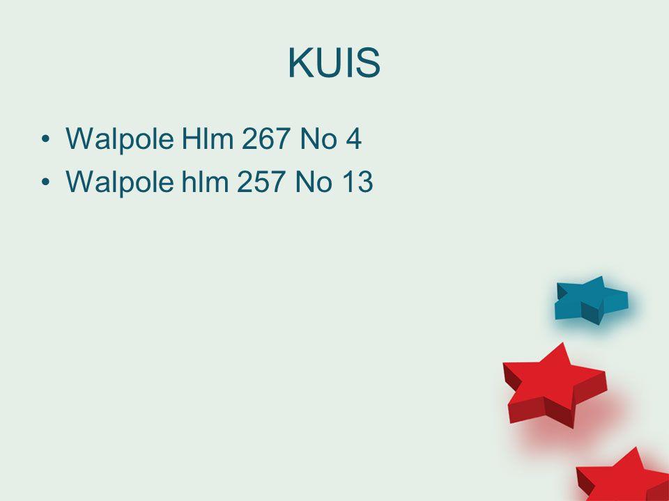 KUIS •Walpole Hlm 267 No 4 •Walpole hlm 257 No 13