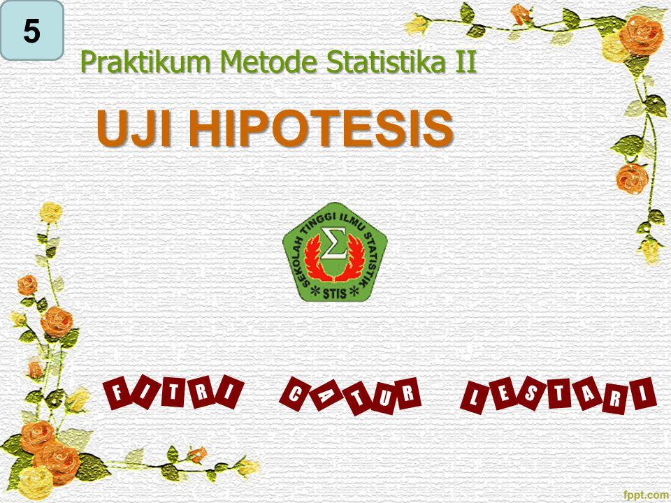 UJI HIPOTESIS Praktikum Metode Statistika II I F R T I L E T S A I R C T U A R 5
