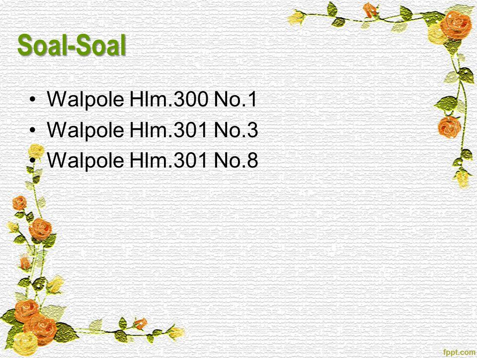 Soal-Soal •Walpole Hlm.300 No.1 •Walpole Hlm.301 No.3 •Walpole Hlm.301 No.8