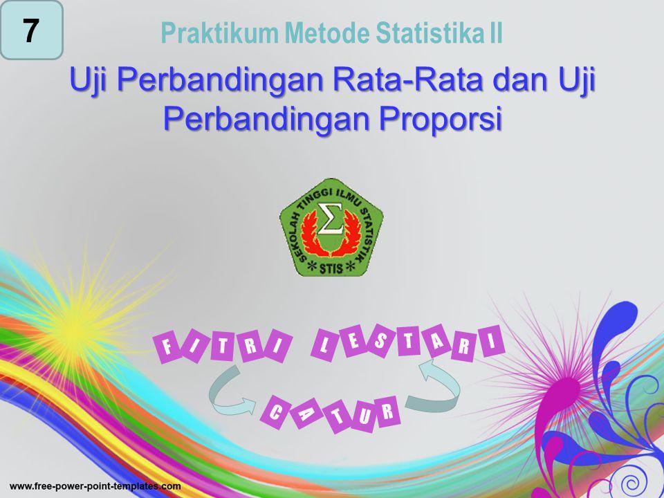 Uji Perbandingan Rata-Rata dan Uji Perbandingan Proporsi Praktikum Metode Statistika II I F R T I L E T S A I R C T U A R 7