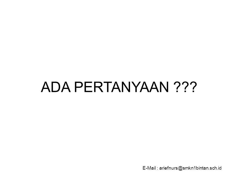 ADA PERTANYAAN ??? E-Mail : ariefnurs@smkn1bintan.sch.id